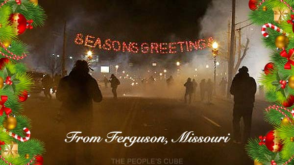 Seasons Greetings from Ferguson, Missouri