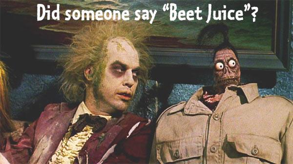 Beet_Juice_Beetlejuice.jpg