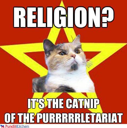 Religion - the Catnip of the Purrletariat.jpg