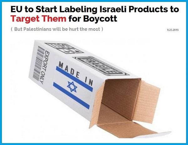 EU.2015.09.23.(TR).(ISR.Jew.anti-semitism.BDS.boykott-divest-sanctions).EU to Start Labeling Israeli Products to Target Them for Boycott.(600).1.jpg