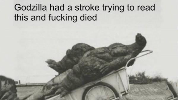 Godzilla had a stroke.jpg
